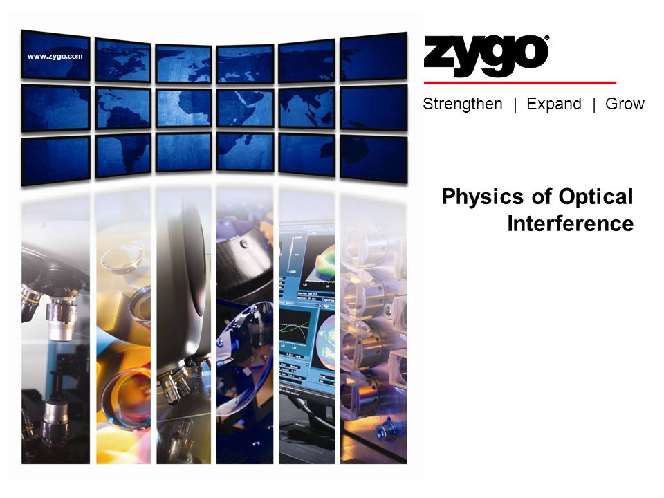 Strengthen | Expand | Grow www.zygo.com Physics of Optical Interference