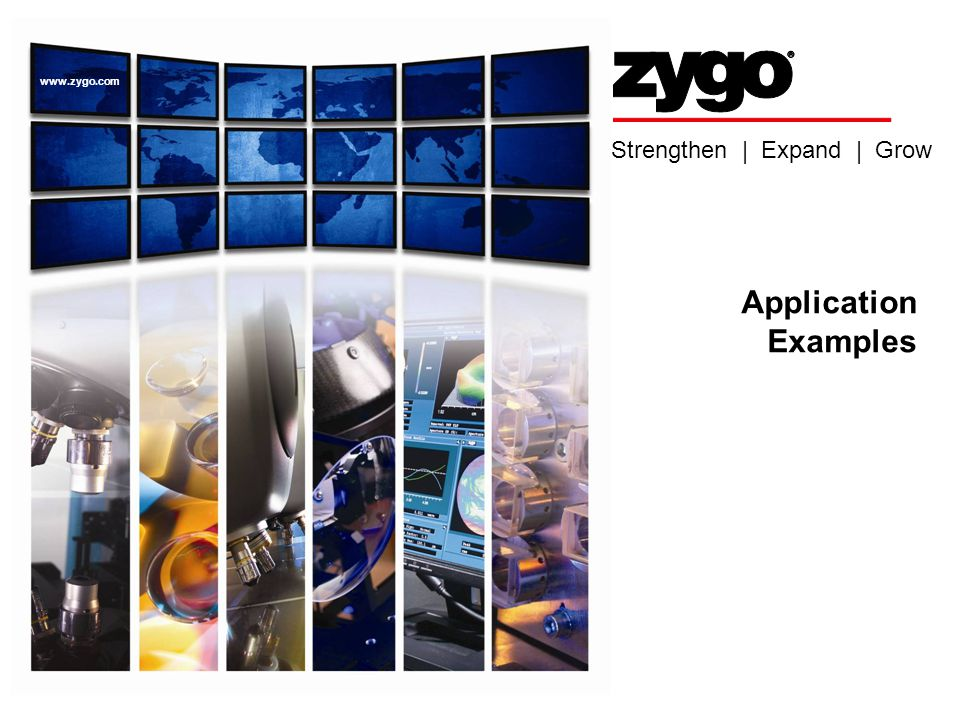 Strengthen | Expand | Grow www.zygo.com Application Examples