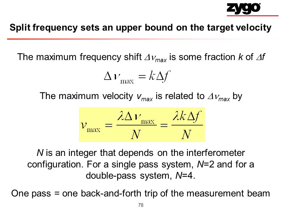 78 Split frequency sets an upper bound on the target velocity The maximum frequency shift max is some fraction k of f The maximum velocity v max is related to max by N is an integer that depends on the interferometer configuration.