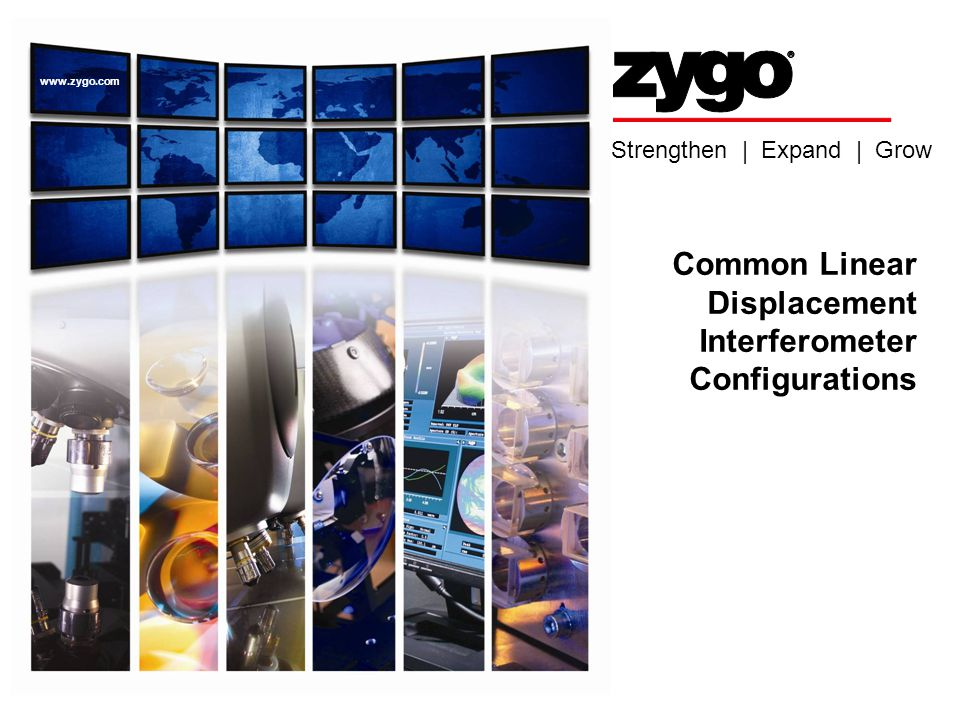 Strengthen | Expand | Grow www.zygo.com Common Linear Displacement Interferometer Configurations