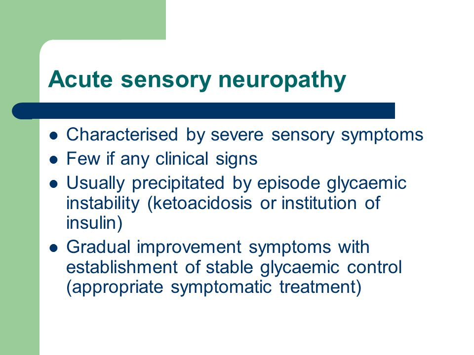 Acute sensory neuropathy Characterised by severe sensory symptoms Few if any clinical signs Usually precipitated by episode glycaemic instability (ket