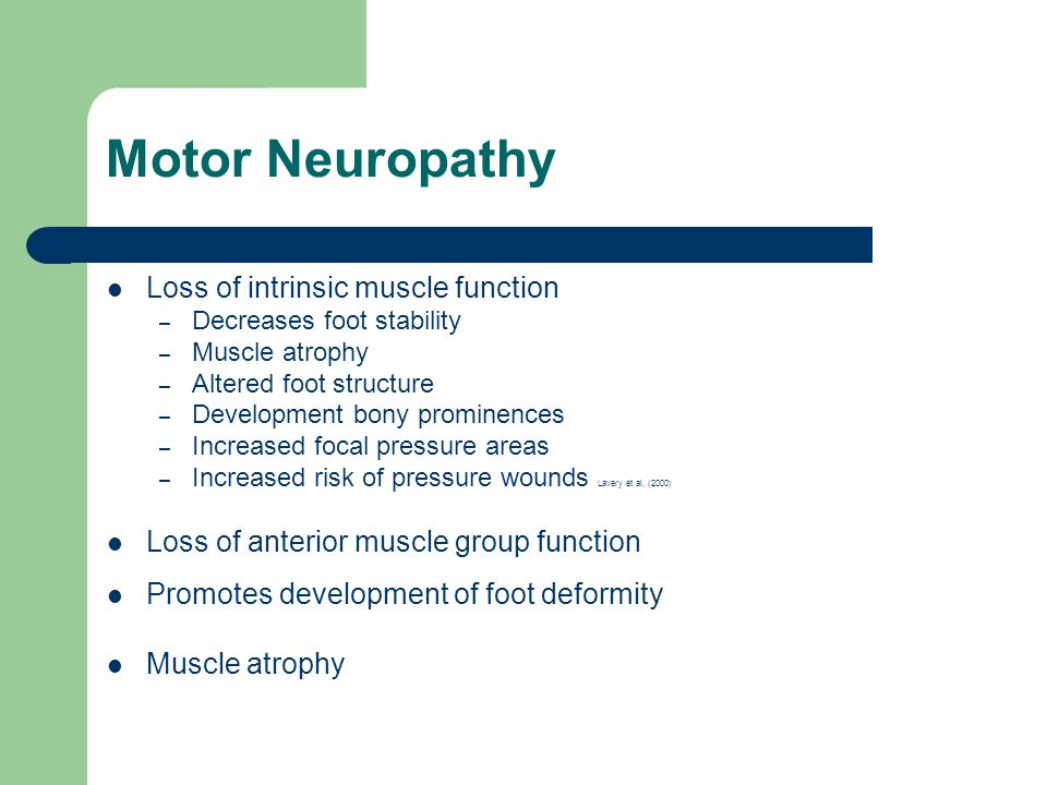 Motor Neuropathy Loss of intrinsic muscle function – Decreases foot stability – Muscle atrophy – Altered foot structure – Development bony prominences