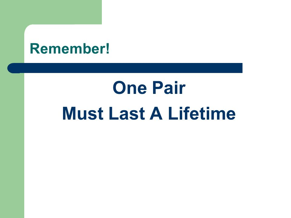 Remember! One Pair Must Last A Lifetime
