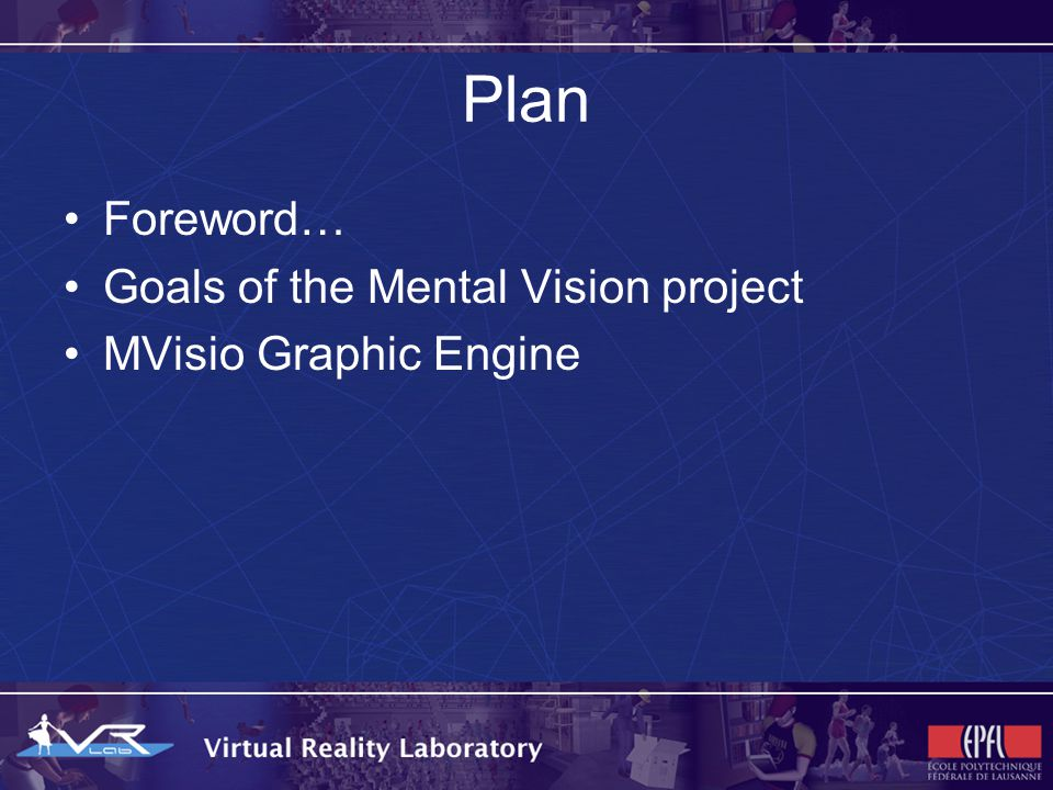 Foreword… Mental Vision is a long term on-going project: these are the first results MVisio is a graphic engine and it is a part of the Mental Vision project Let me introduce this project goals with an example…