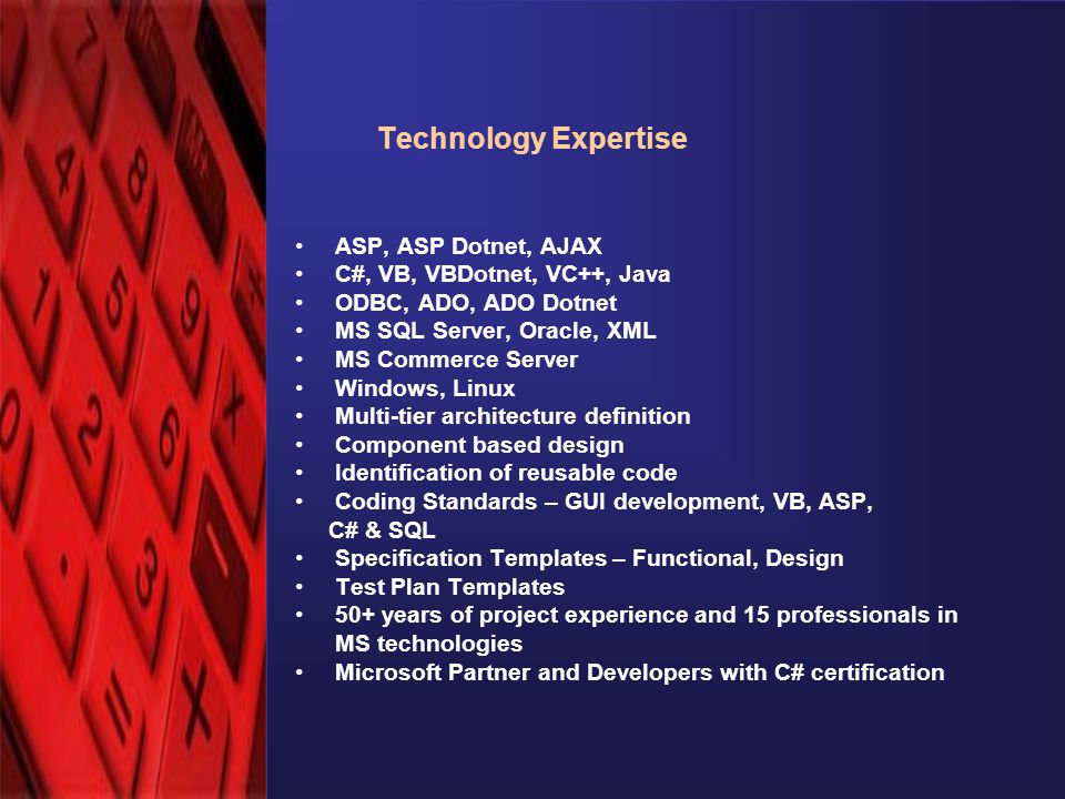 © eComScience Pvt. Ltd. 2001 Technology Expertise ASP, ASP Dotnet, AJAX C#, VB, VBDotnet, VC++, Java ODBC, ADO, ADO Dotnet MS SQL Server, Oracle, XML