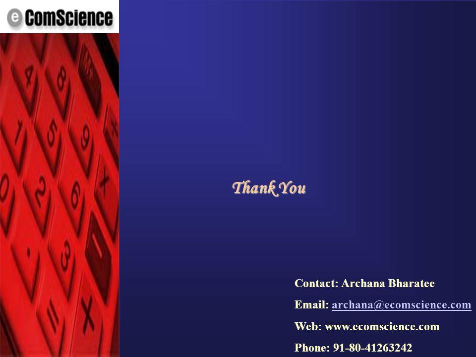 © eComScience Pvt. Ltd. 2001 Thank You Contact: Archana Bharatee Email: archana@ecomscience.comarchana@ecomscience.com Web: www.ecomscience.com Phone: