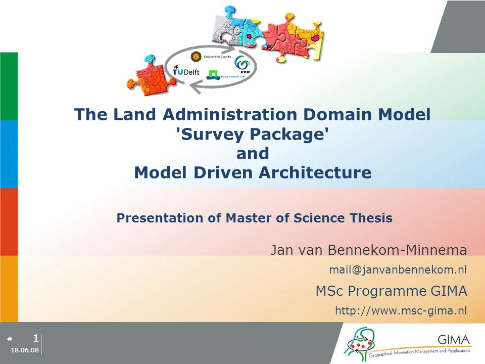 Master of Science Thesis Presentation # Research Topics IntroductionMDA PrototypeConclusion 22 18.06.08 The Land Aministration Domain Model Survey Package and Model Driven Architecture MDA Prototype Example MDA Transformation Rule: 1) Column Data type –PIM: StringGM_PointGM_MultiSurface –PSM: varchar(100)POINTMULTIPOLYGON PIM PSM: PostGIS