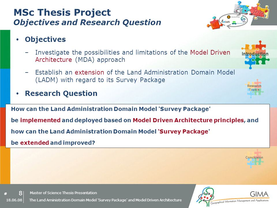 Master of Science Thesis Presentation # Research Topics IntroductionMDA PrototypeConclusion 49 18.06.08 The Land Aministration Domain Model Survey Package and Model Driven Architecture MDA Prototype Example MDA Transformation Rule: 5) Transformation of > class CodeList class SurveyDocumentType –Implemented as look-up table codelist_surveydocumenttype PIM PSM: PostGIS