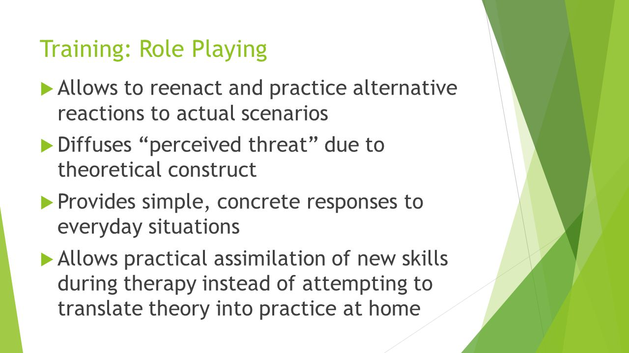 Training: Role Playing Allows to reenact and practice alternative reactions to actual scenarios Diffuses perceived threat due to theoretical construct