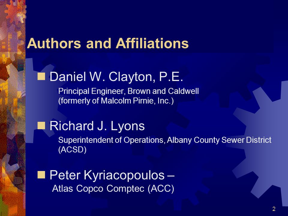 2 Authors and Affiliations Daniel W. Clayton, P.E. Principal Engineer, Brown and Caldwell (formerly of Malcolm Pirnie, Inc.) Richard J. Lyons Superint