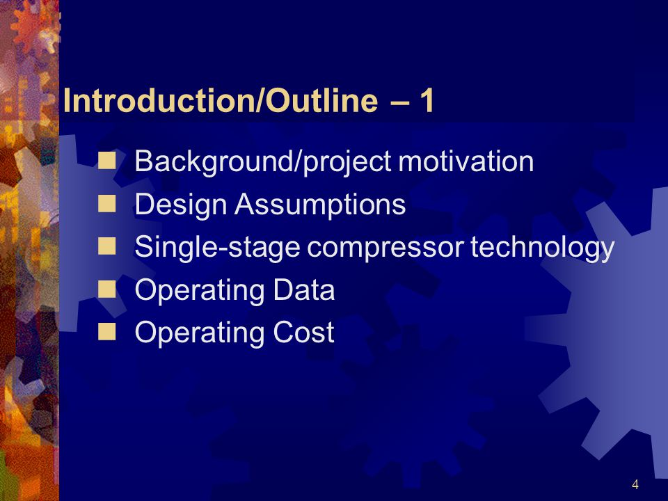 4 Introduction/Outline – 1 Background/project motivation Design Assumptions Single-stage compressor technology Operating Data Operating Cost