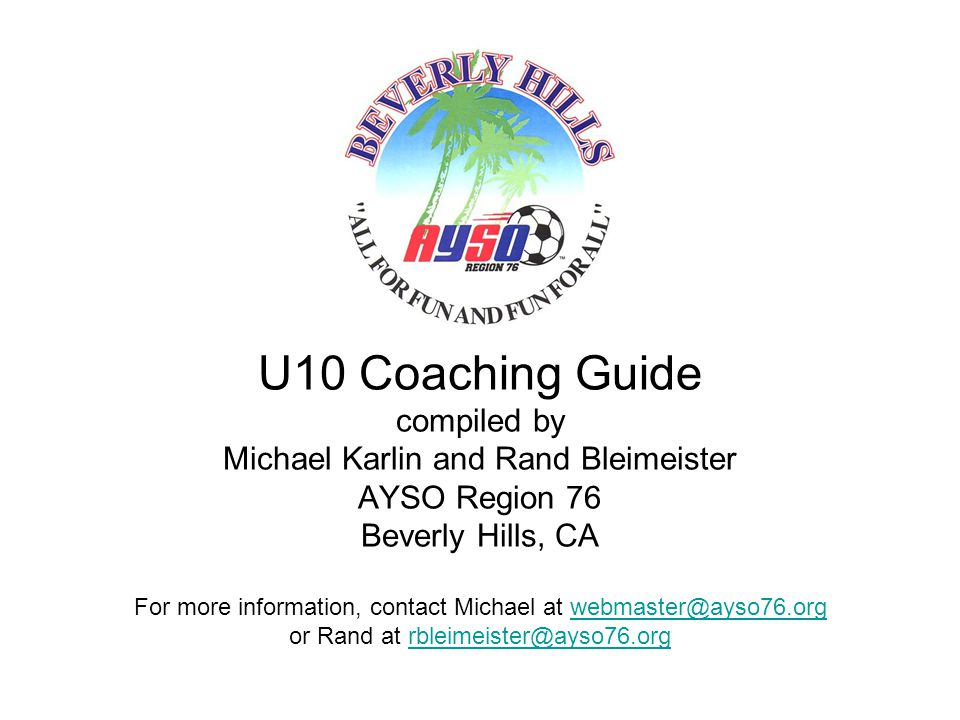 © 2006 Michael Karlin & Rand Bleimeister - U10 Coaching Guide (8/2006) 52 Goalkeeping 101 - Positioning Positioning #1: Keeper must learn to rotate across the goal following the ball Be aware where your own goal is (its behind you) Never let them score between you and near (closer) goalpost #2: On breakaway: If forward is marked by defender with a chance to get ball, stay home If forward is clear, start charging out when forward reaches 18 yard line GK 1 1 23 4 4 32 #2#1