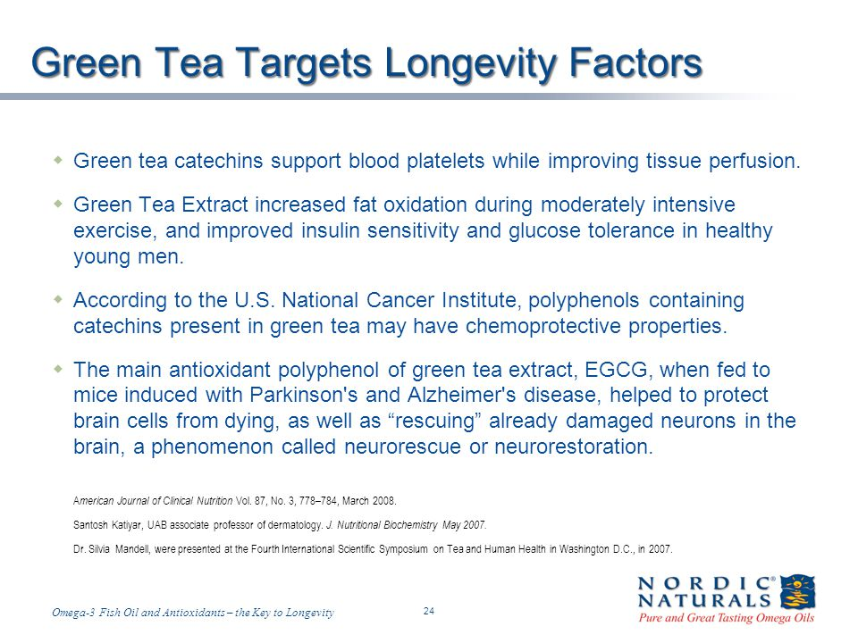 Temp-A.ppt 6/4/2014 24 24 Omega-3 Fish Oil and Antioxidants – the Key to Longevity Green Tea Targets Longevity Factors Green tea catechins support blood platelets while improving tissue perfusion.
