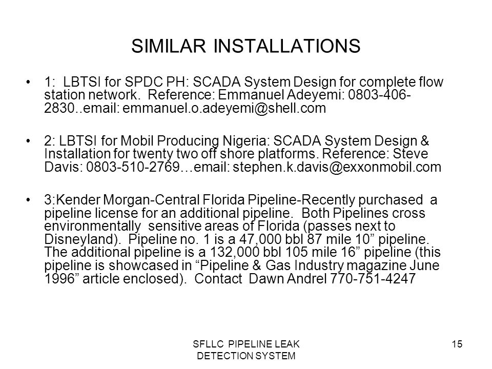SFLLC PIPELINE LEAK DETECTION SYSTEM 15 1: LBTSI for SPDC PH: SCADA System Design for complete flow station network. Reference: Emmanuel Adeyemi: 0803