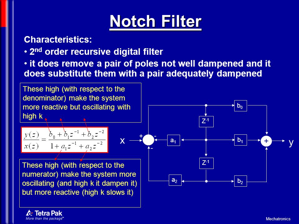 Mechatronics Notch Filter Characteristics: 2 nd order recursive digital filter it does remove a pair of poles not well dampened and it does substitute