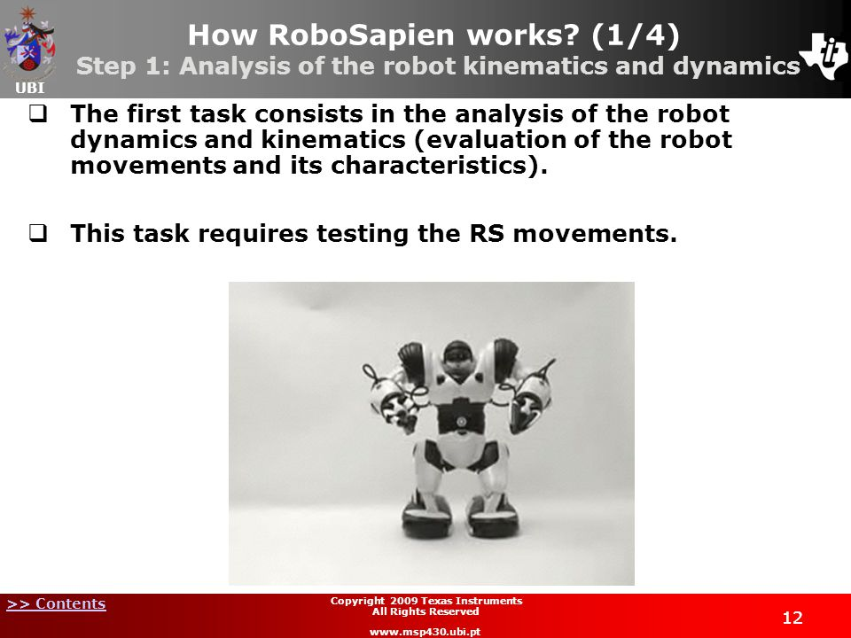 UBI >> Contents 12 Copyright 2009 Texas Instruments All Rights Reserved www.msp430.ubi.pt How RoboSapien works.
