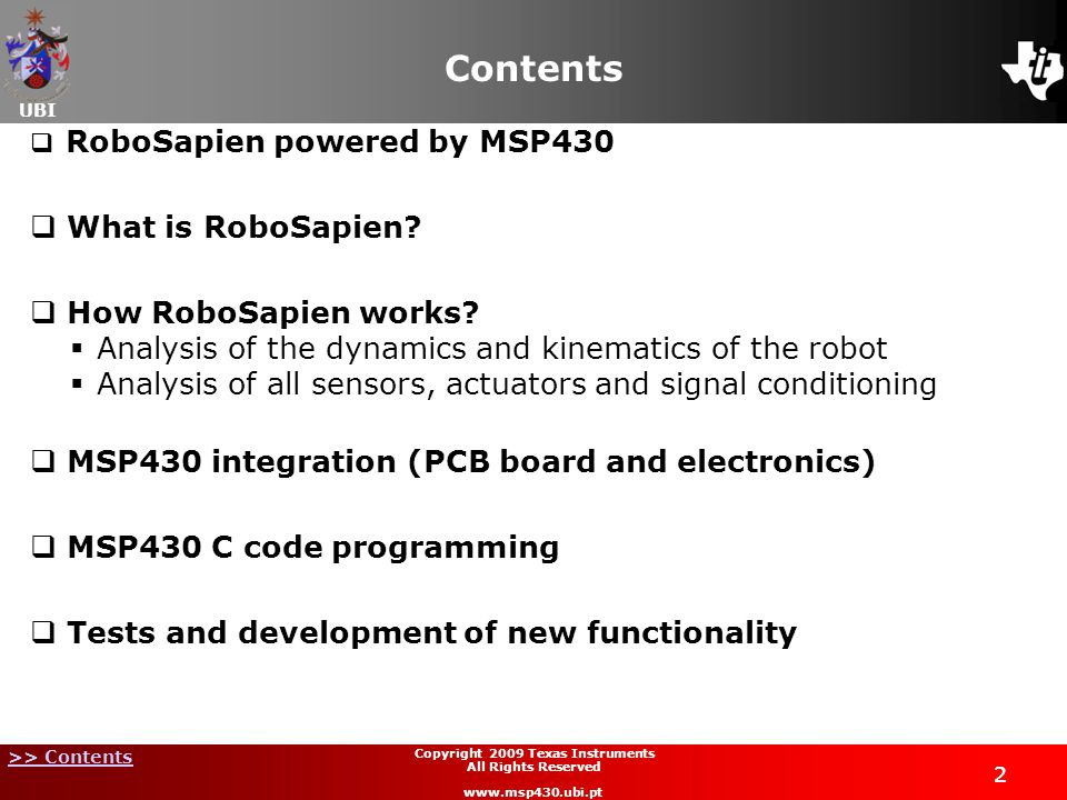 UBI >> Contents 2 Copyright 2009 Texas Instruments All Rights Reserved www.msp430.ubi.pt Contents RoboSapien powered by MSP430 What is RoboSapien.