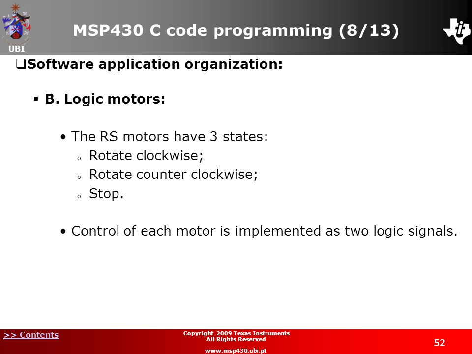 UBI >> Contents 52 Copyright 2009 Texas Instruments All Rights Reserved www.msp430.ubi.pt MSP430 C code programming (8/13) 52 Software application organization: B.