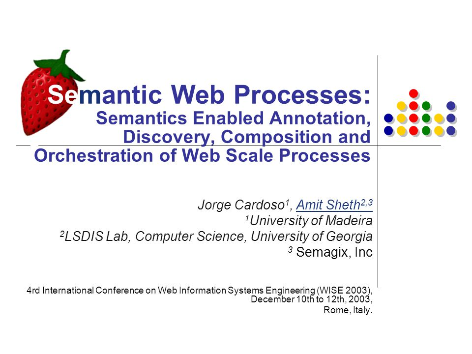 22 Functional / Operational Semantics Publication / Discovery WSDL, WSEL DAML-S Meteor-S (WSDL Annotation) UDDI WSIL, DAML-S METEOR-S (P2P model of registries) BPWS4J, Commercial BPEL Execution Engines, Intalio n3, HP eFlow Development / Description / Annotation Composition (Choreography?) Execution (Orchestration?) BPEL, BPML, WSCI, WSCL, DAML-S, METEOR-S (SCET,SPTB) Semantics for Web Process Life- Cycle