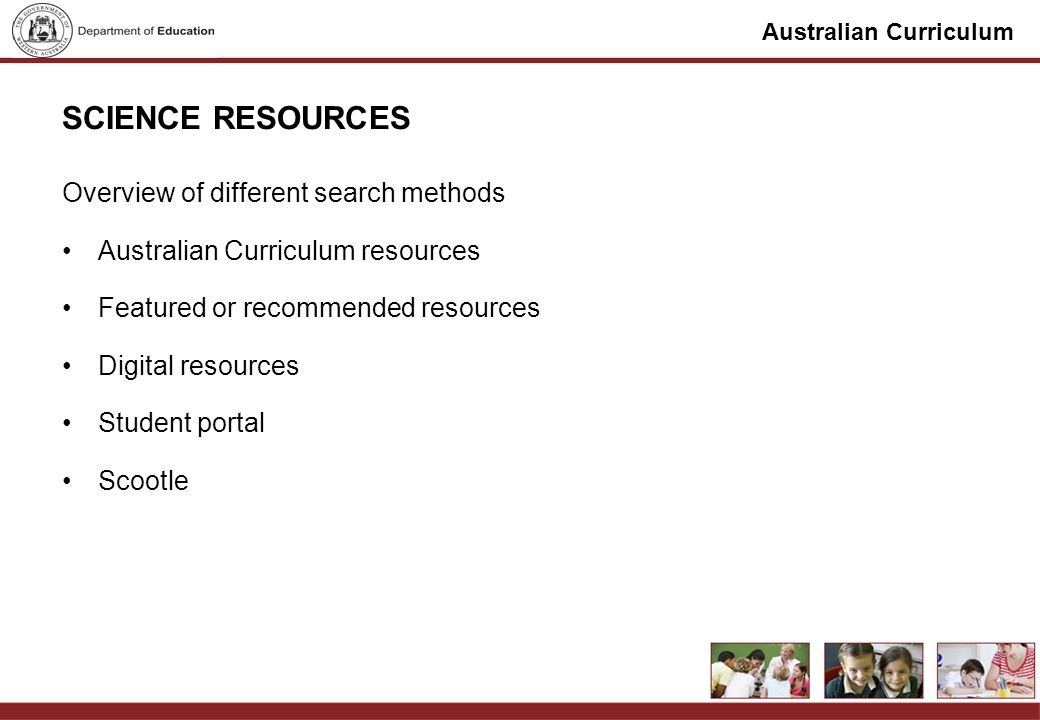 Australian Curriculum SCIENCE RESOURCES Overview of different search methods Australian Curriculum resources Featured or recommended resources Digital resources Student portal Scootle