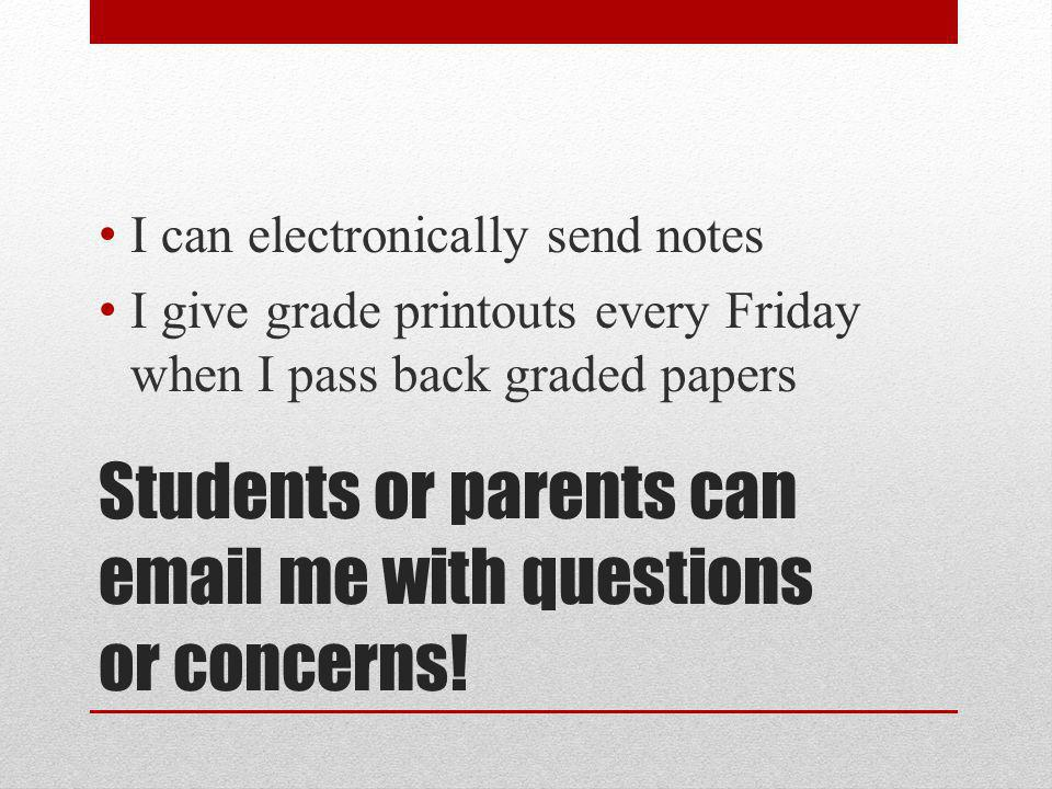 Students or parents can  me with questions or concerns.