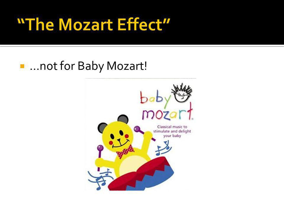 …not for Baby Mozart!