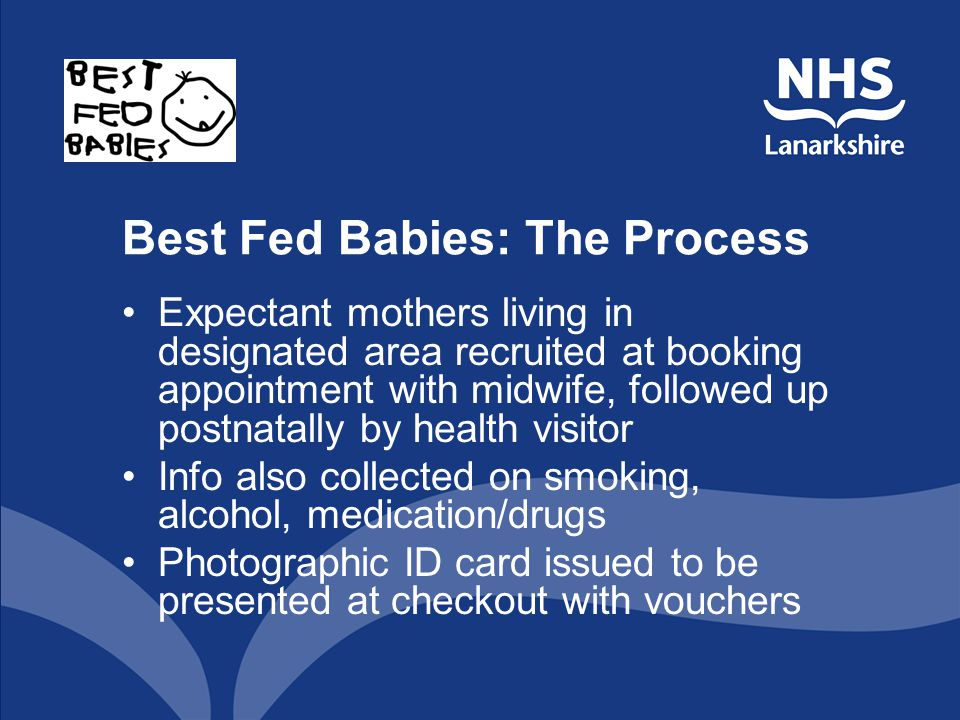 Best Fed Babies: The Process Expectant mothers living in designated area recruited at booking appointment with midwife, followed up postnatally by hea