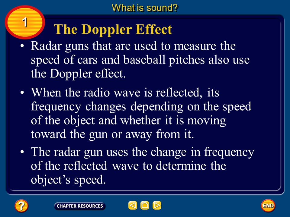 The Doppler Effect What is sound? 1 1 As you move closer you encounter each sound wave a little earlier than you would if you were sitting still, so t
