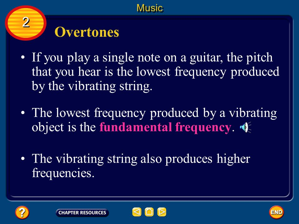 Overtones A tuning fork produces a single frequency, called a pure tone. Music 2 2 The notes produced by musical instruments are not pure tones. Most