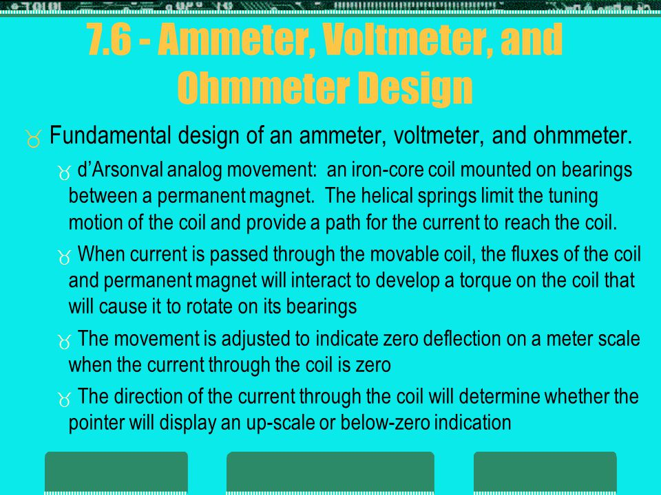 7.6 - Ammeter, Voltmeter, and Ohmmeter Design Fundamental design of an ammeter, voltmeter, and ohmmeter. dArsonval analog movement: an iron-core coil