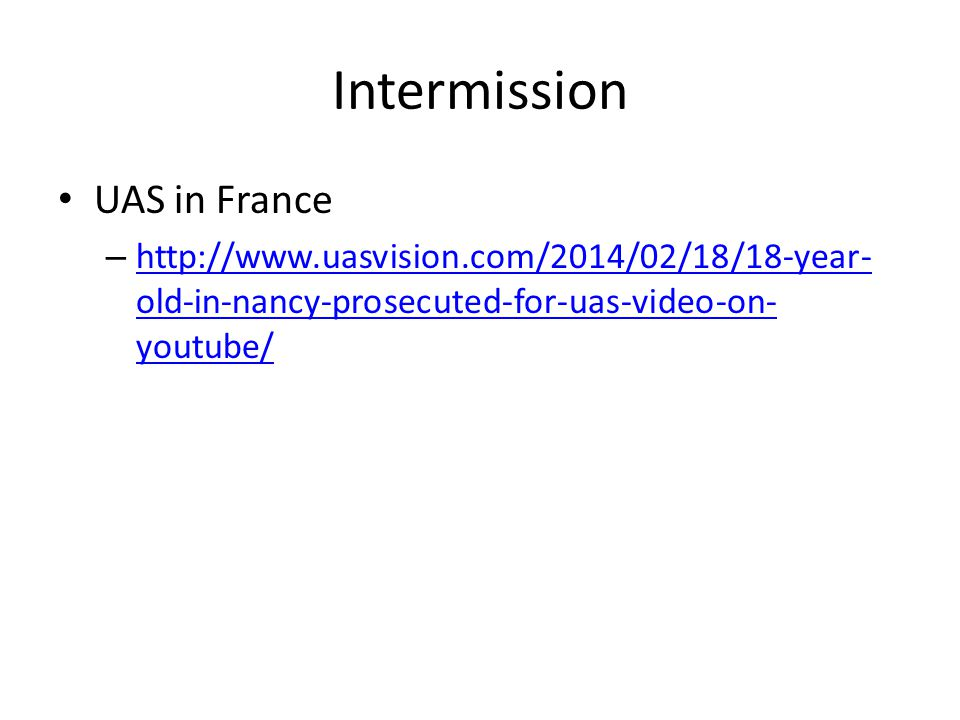 Intermission UAS in France – http://www.uasvision.com/2014/02/18/18-year- old-in-nancy-prosecuted-for-uas-video-on- youtube/ http://www.uasvision.com/