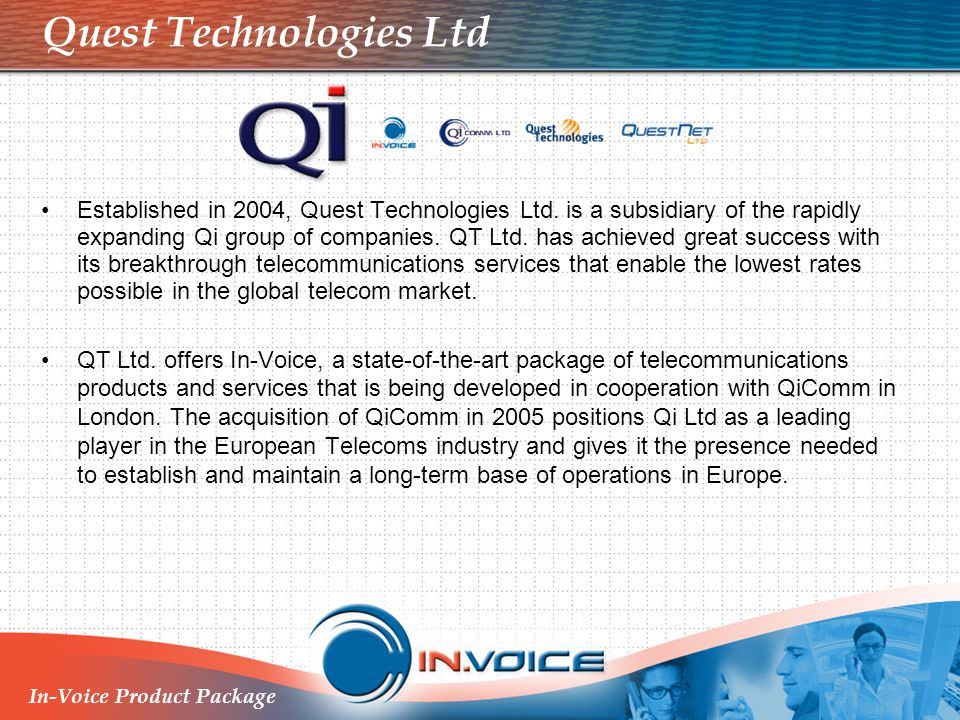 In-Voice Product Package The QiComm Infrastructure Includes a carrier-grade Class 4 & Class 5 switching facility and tele-house (hosting, switch partitioning ) at Adler Street in London.
