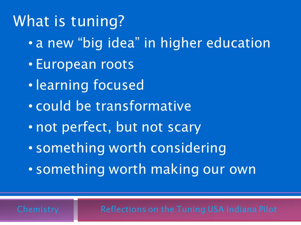 What is tuning? a new big idea in higher education European roots learning focused could be transformative not perfect, but not scary something worth