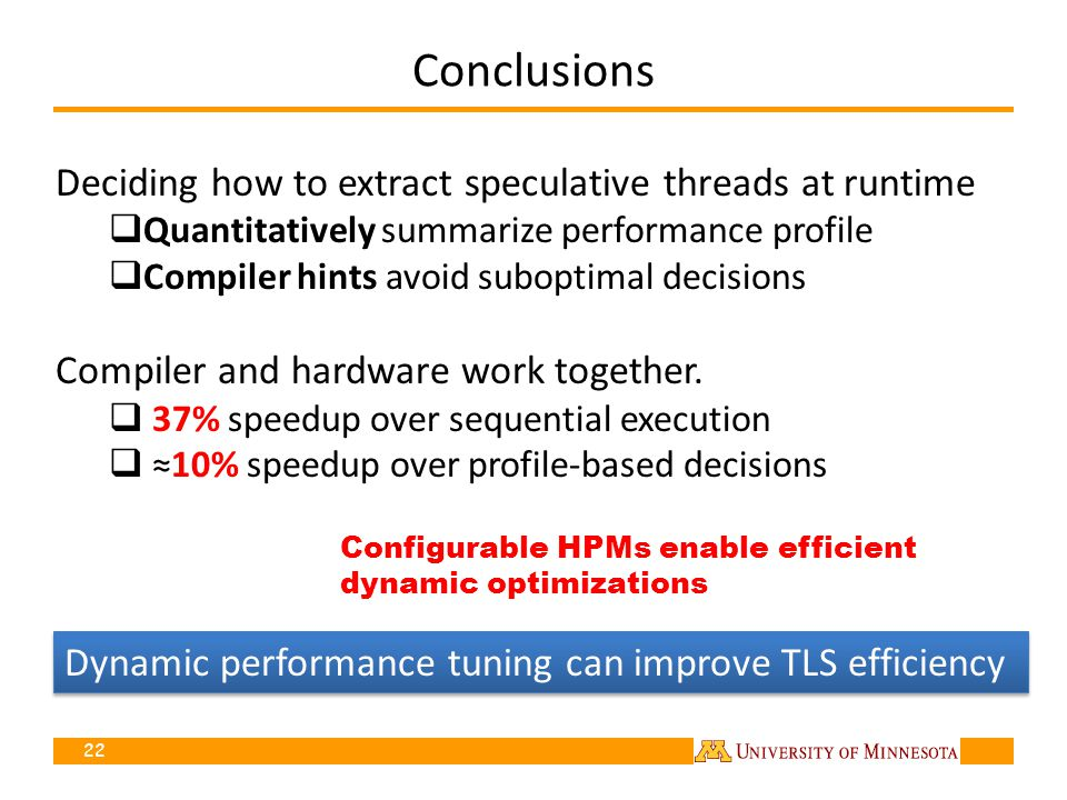 Conclusions Deciding how to extract speculative threads at runtime Quantitatively summarize performance profile Compiler hints avoid suboptimal decisions Compiler and hardware work together.