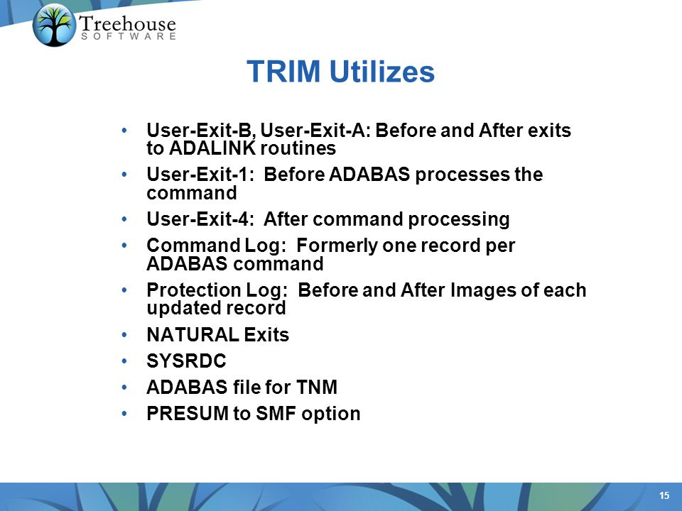 15 TRIM Utilizes User-Exit-B, User-Exit-A: Before and After exits to ADALINK routines User-Exit-1: Before ADABAS processes the command User-Exit-4: Af