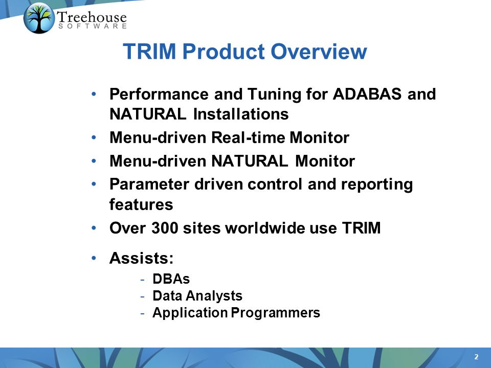 2 TRIM Product Overview Performance and Tuning for ADABAS and NATURAL Installations Menu-driven Real-time Monitor Menu-driven NATURAL Monitor Paramete