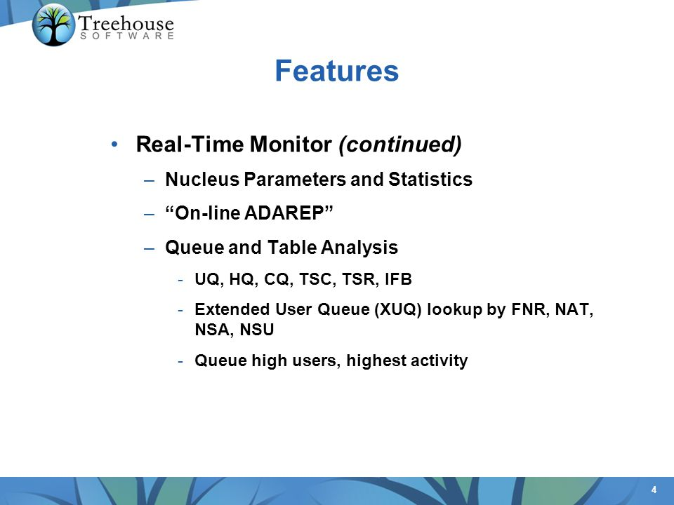 4 Features Real-Time Monitor (continued) –Nucleus Parameters and Statistics –On-line ADAREP –Queue and Table Analysis -UQ, HQ, CQ, TSC, TSR, IFB -Exte