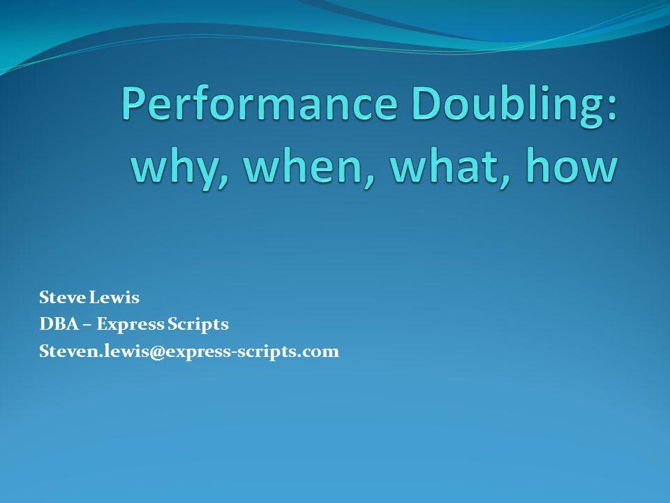 Steve Lewis DBA – Express Scripts Steven.lewis@express-scripts.com
