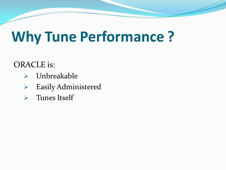 Why Tune Performance ? 2 Reasons ~