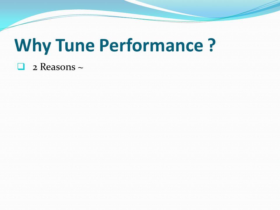 Why Tune Performance ? 2 Reasons 1. Application Sensitivity