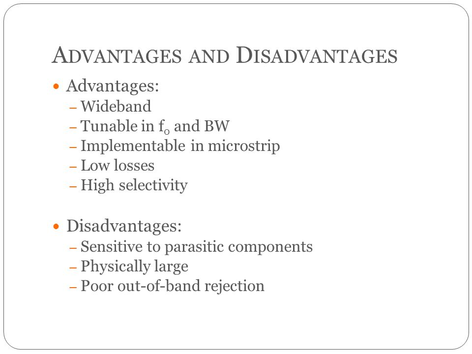 A DVANTAGES AND D ISADVANTAGES Advantages: – Wideband – Tunable in f 0 and BW – Implementable in microstrip – Low losses – High selectivity Disadvanta