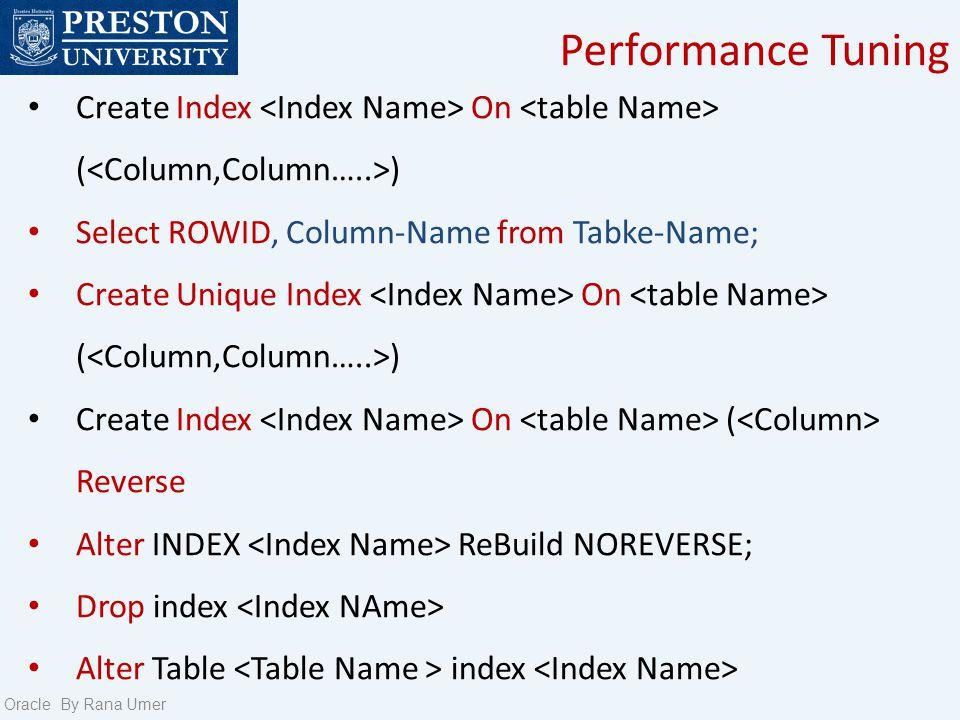 Performance Tuning Oracle By Rana Umer ROWID Take Space in Table Data Dictionary In Bytes AAAHeeAABAAAMWCAAA Data Object Number AAAHee Datafile Number AAB Data Block AAAMWC Row Number AAA