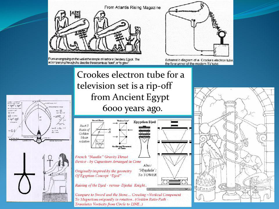 Crookes electron tube for a television set is a rip-off from Ancient Egypt 6000 years ago.