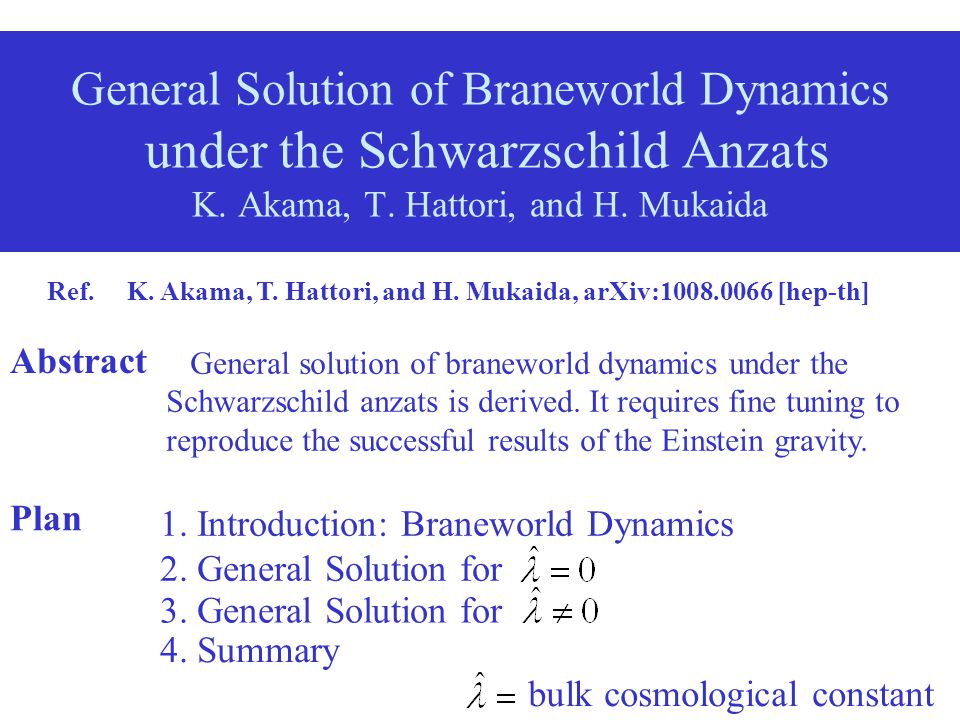 Plan 1. Introduction: Braneworld Dynamics General Solution of Braneworld Dynamics under the Schwarzschild Anzats K. Akama, T. Hattori, and H. Mukaida