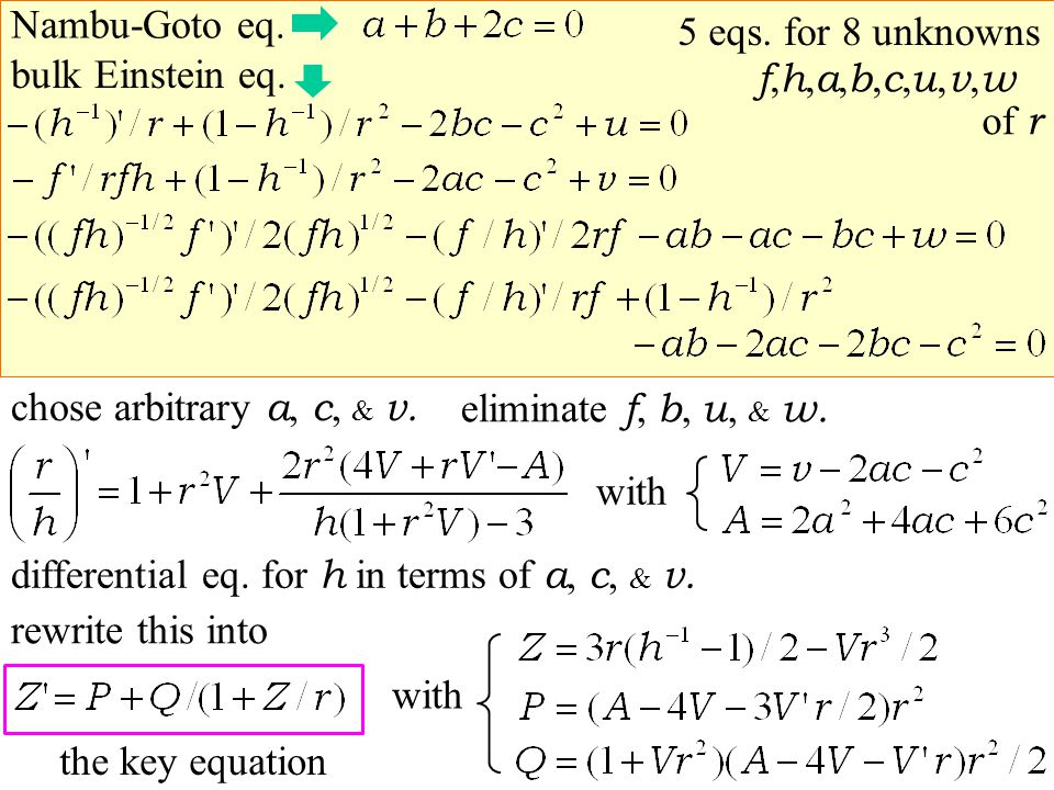 differential eq. for h in terms of a, c, & v. chose arbitrary a, c, & v. eliminate f, b, u, & w. with bulk Einstein eq. Nambu-Goto eq. for 8 unknowns