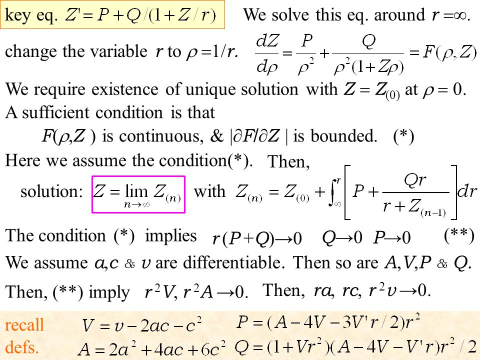 We solve this eq. around r. change the variable r to 1/ r. A sufficient condition is that We require existence of unique solution with Z Z (0) at 0. F