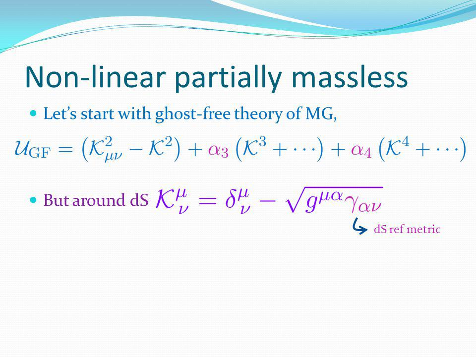 Lets start with ghost-free theory of MG, But around dS dS ref metric