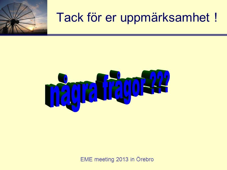 EME meeting 2013 in Örebro Tack för er uppmärksamhet !
