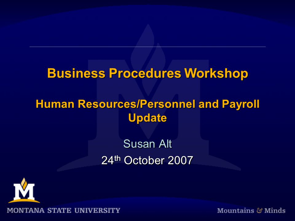Business Procedures Workshop Human Resources/Personnel and Payroll Update Susan Alt 24 th October 2007 Susan Alt 24 th October 2007