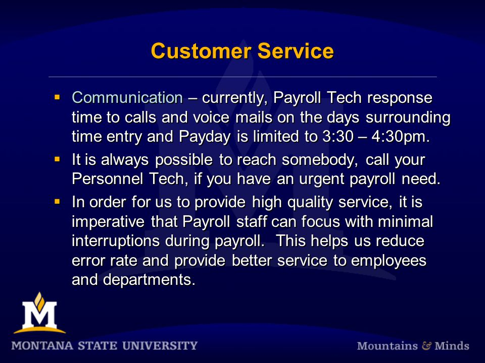 Customer Service Communication – currently, Payroll Tech response time to calls and voice mails on the days surrounding time entry and Payday is limited to 3:30 – 4:30pm.